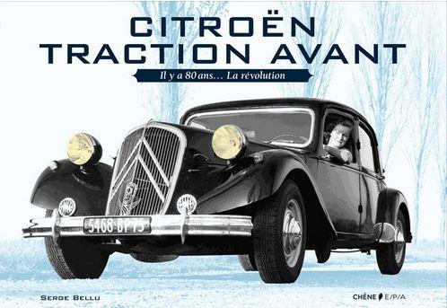 Citroën Traction Avant, il y a 80 ans... la révolution de Serge Bellu - éd. Chêne - 168p.- 35€